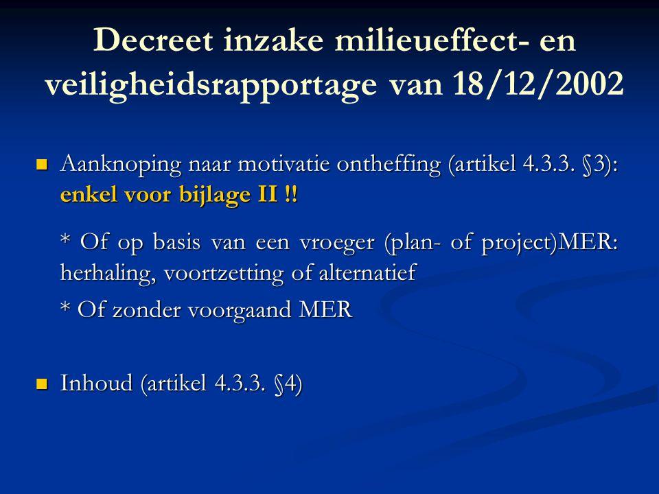 Decreet inzake milieueffect- en veiligheidsrapportage van 18/12/2002 Aanknoping naar motivatie ontheffing (artikel 4.3.3. §3): enkel voor bijlage II !