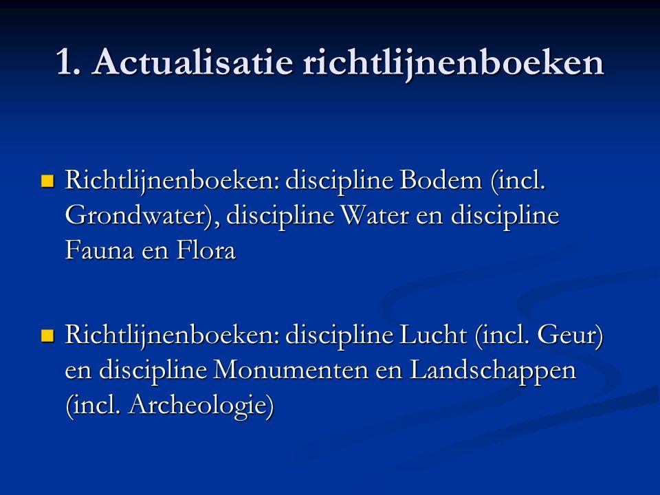 1. Actualisatie richtlijnenboeken Richtlijnenboeken: discipline Bodem (incl. Grondwater), discipline Water en discipline Fauna en Flora Richtlijnenboe