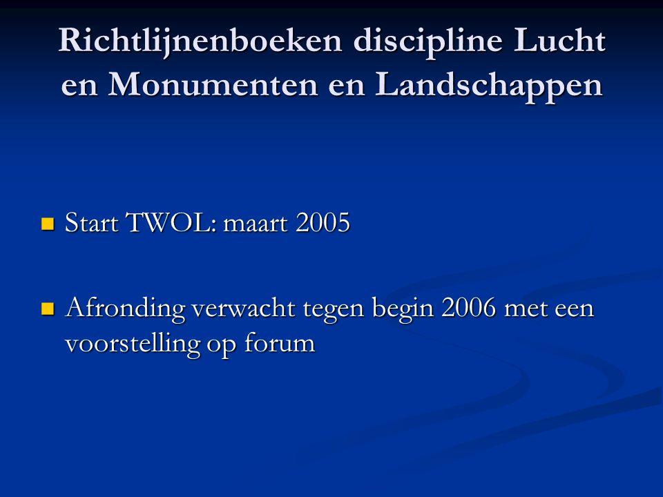 Richtlijnenboeken discipline Lucht en Monumenten en Landschappen Start TWOL: maart 2005 Start TWOL: maart 2005 Afronding verwacht tegen begin 2006 met een voorstelling op forum Afronding verwacht tegen begin 2006 met een voorstelling op forum