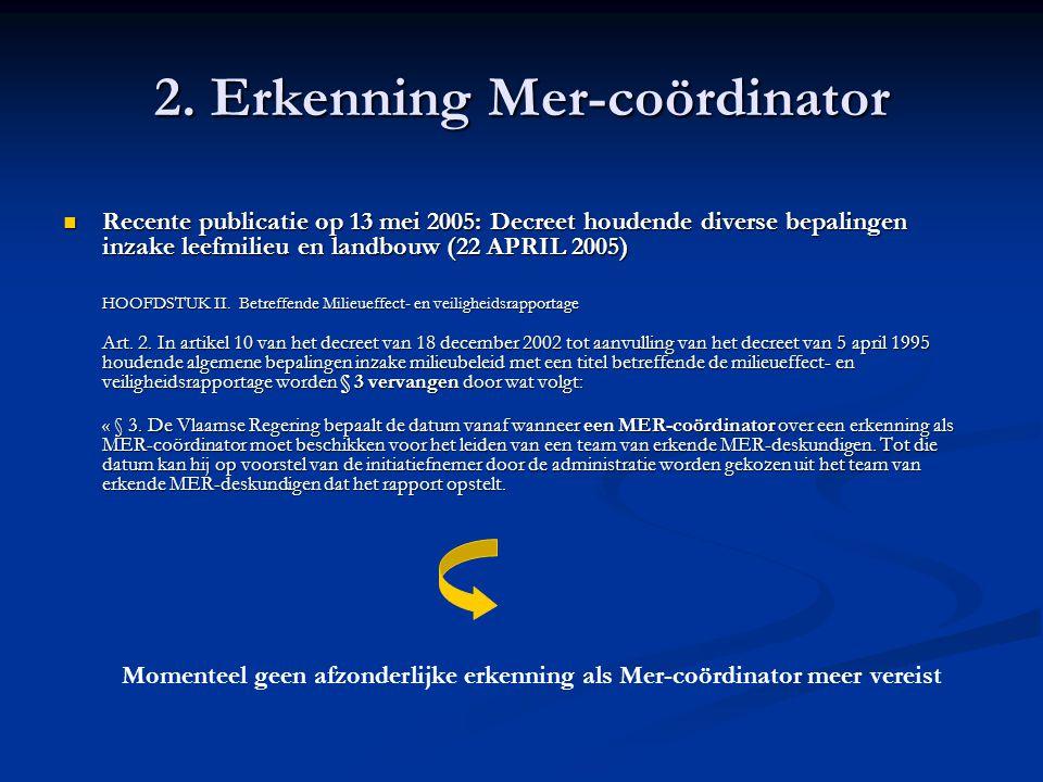 2. Erkenning Mer-coördinator Recente publicatie op 13 mei 2005: Decreet houdende diverse bepalingen inzake leefmilieu en landbouw (22 APRIL 2005) Rece