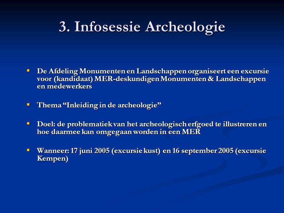 3. Infosessie Archeologie  De Afdeling Monumenten en Landschappen organiseert een excursie voor (kandidaat) MER-deskundigen Monumenten & Landschappen