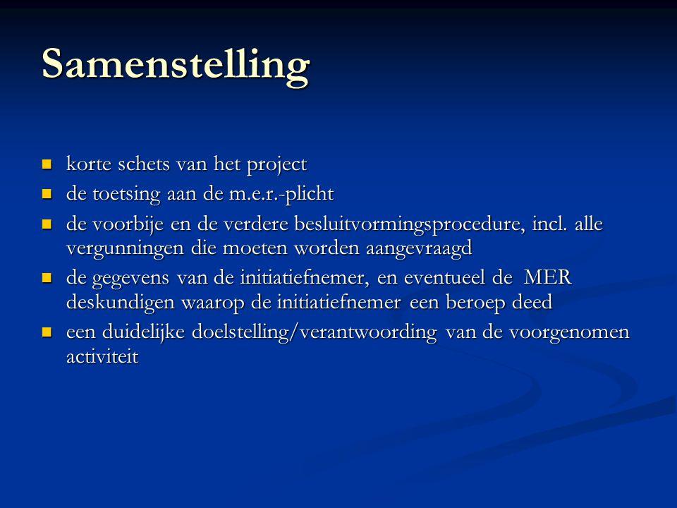 Samenstelling korte schets van het project korte schets van het project de toetsing aan de m.e.r.-plicht de toetsing aan de m.e.r.-plicht de voorbije en de verdere besluitvormingsprocedure, incl.