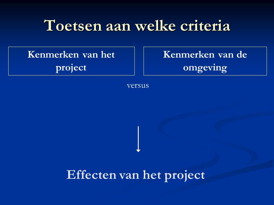 Kenmerken van het project Kenmerken van de omgeving versus Effecten van het project Toetsen aan welke criteria