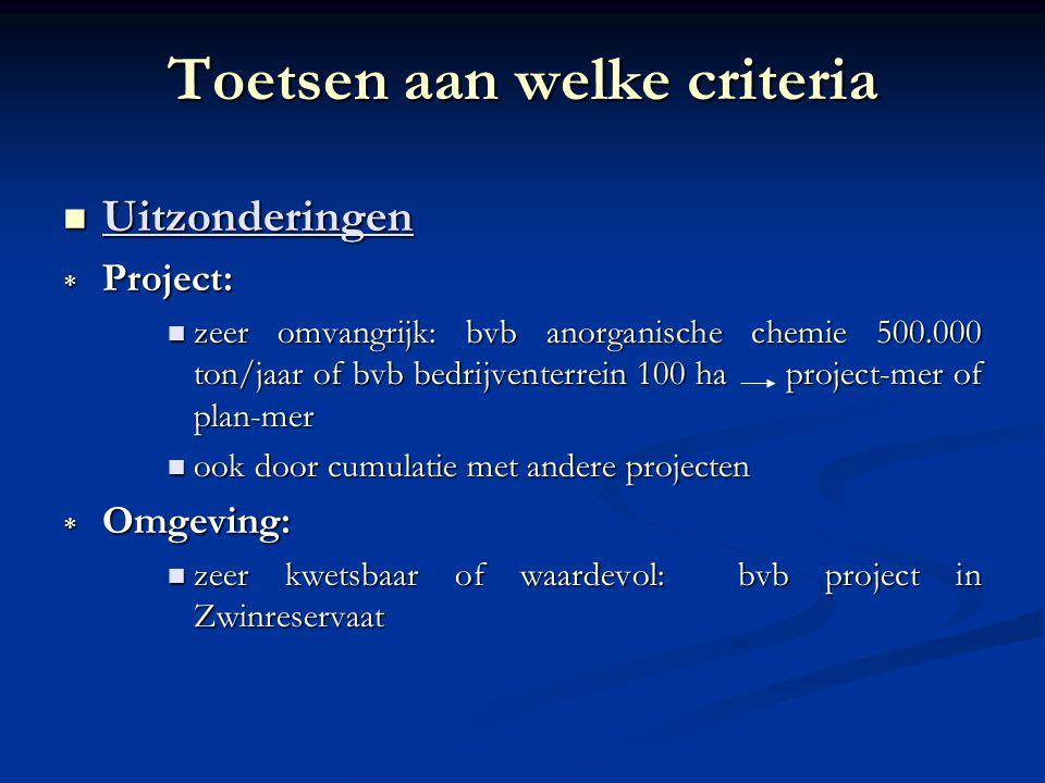 Uitzonderingen Uitzonderingen  Project: zeer omvangrijk: bvb anorganische chemie 500.000 ton/jaar of bvb bedrijventerrein 100 ha project-mer of plan-mer zeer omvangrijk: bvb anorganische chemie 500.000 ton/jaar of bvb bedrijventerrein 100 ha project-mer of plan-mer ook door cumulatie met andere projecten ook door cumulatie met andere projecten  Omgeving: zeer kwetsbaar of waardevol: bvb project in Zwinreservaat zeer kwetsbaar of waardevol: bvb project in Zwinreservaat
