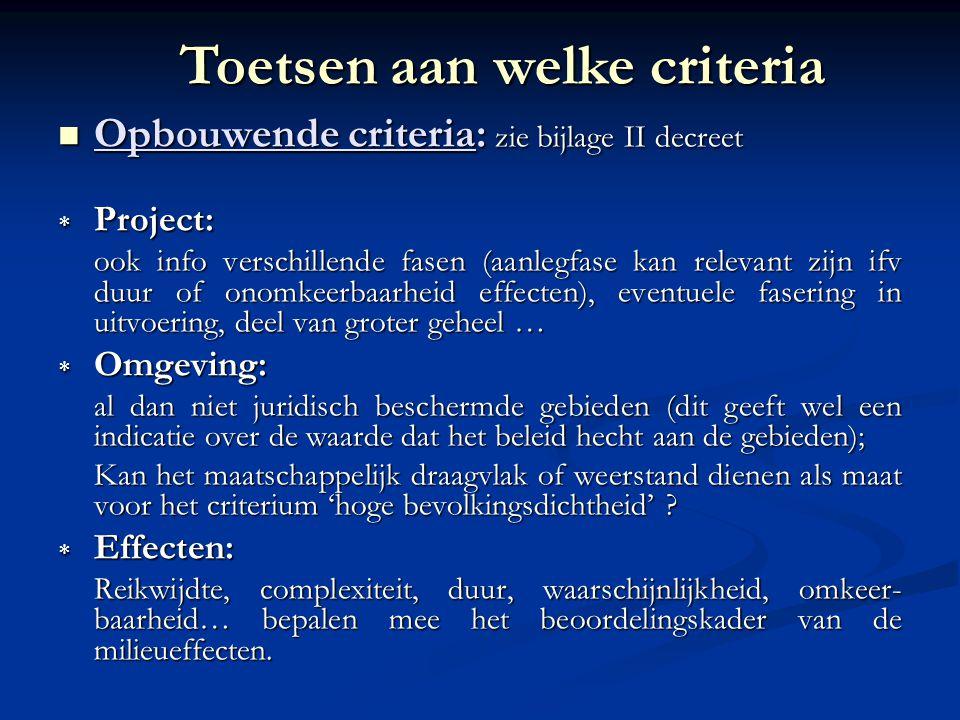 Opbouwende criteria: zie bijlage II decreet Opbouwende criteria: zie bijlage II decreet  Project: ook info verschillende fasen (aanlegfase kan releva