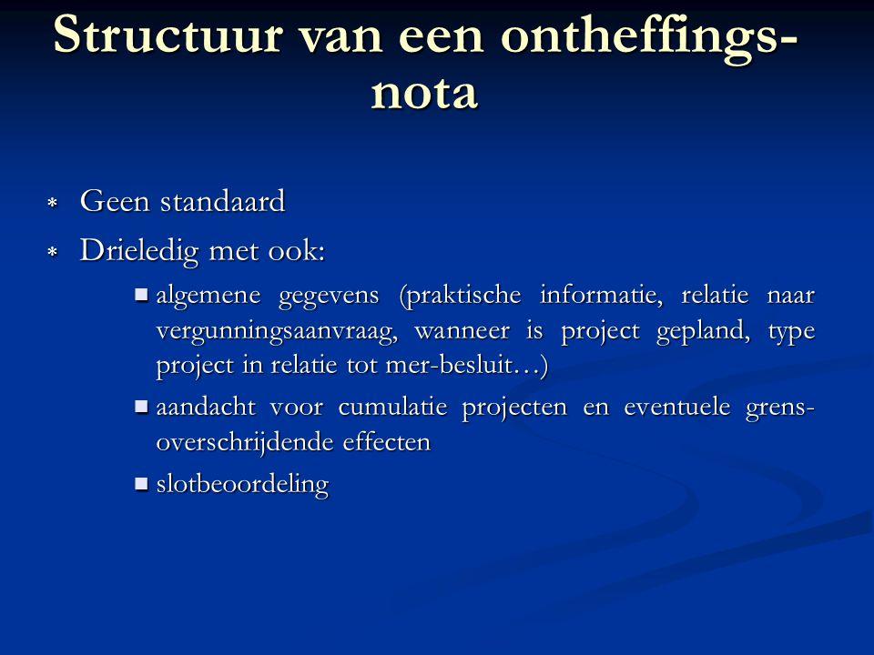  Geen standaard  Drieledig met ook: algemene gegevens (praktische informatie, relatie naar vergunningsaanvraag, wanneer is project gepland, type pro