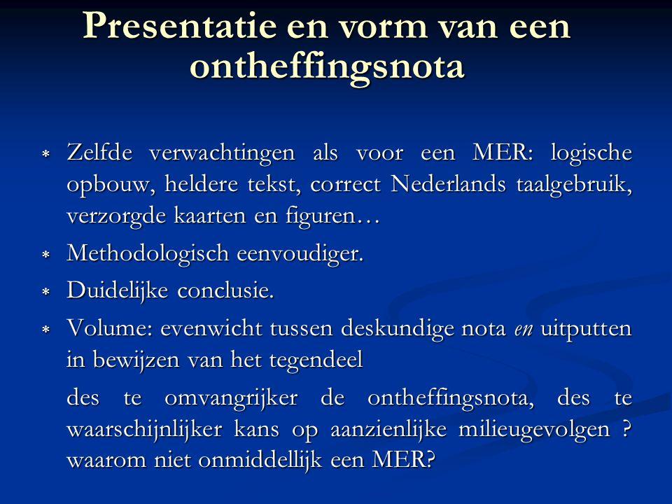  Zelfde verwachtingen als voor een MER: logische opbouw, heldere tekst, correct Nederlands taalgebruik, verzorgde kaarten en figuren…  Methodologisch eenvoudiger.