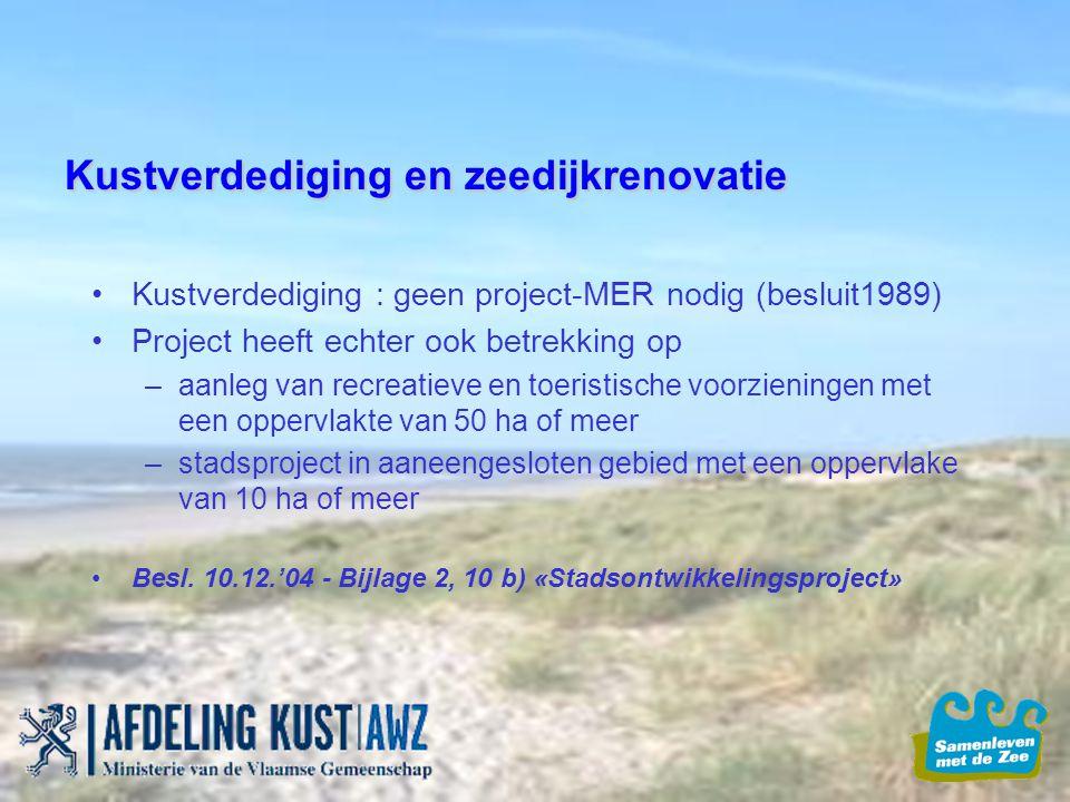 Kustverdediging en zeedijkrenovatie Kustverdediging : geen project-MER nodig (besluit1989) Project heeft echter ook betrekking op –aanleg van recreati