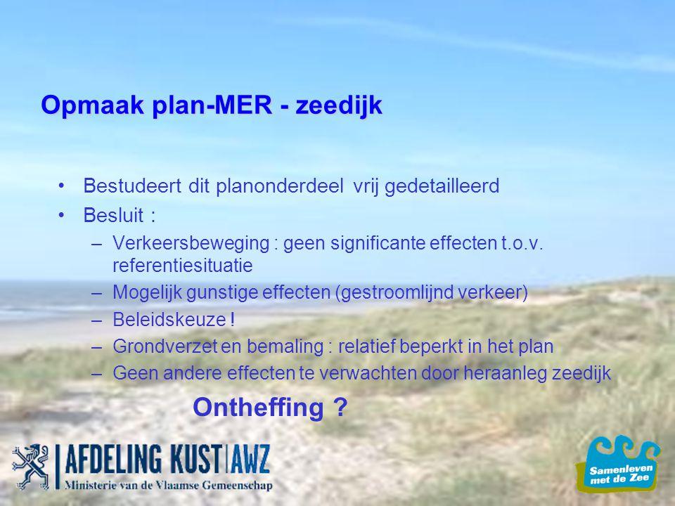 Opmaak plan-MER - zeedijk Bestudeert dit planonderdeel vrij gedetailleerd Besluit : –Verkeersbeweging : geen significante effecten t.o.v. referentiesi