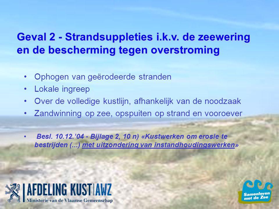 Geval 2 - Strandsuppleties i.k.v. de zeewering en de bescherming tegen overstroming Ophogen van geërodeerde stranden Lokale ingreep Over de volledige