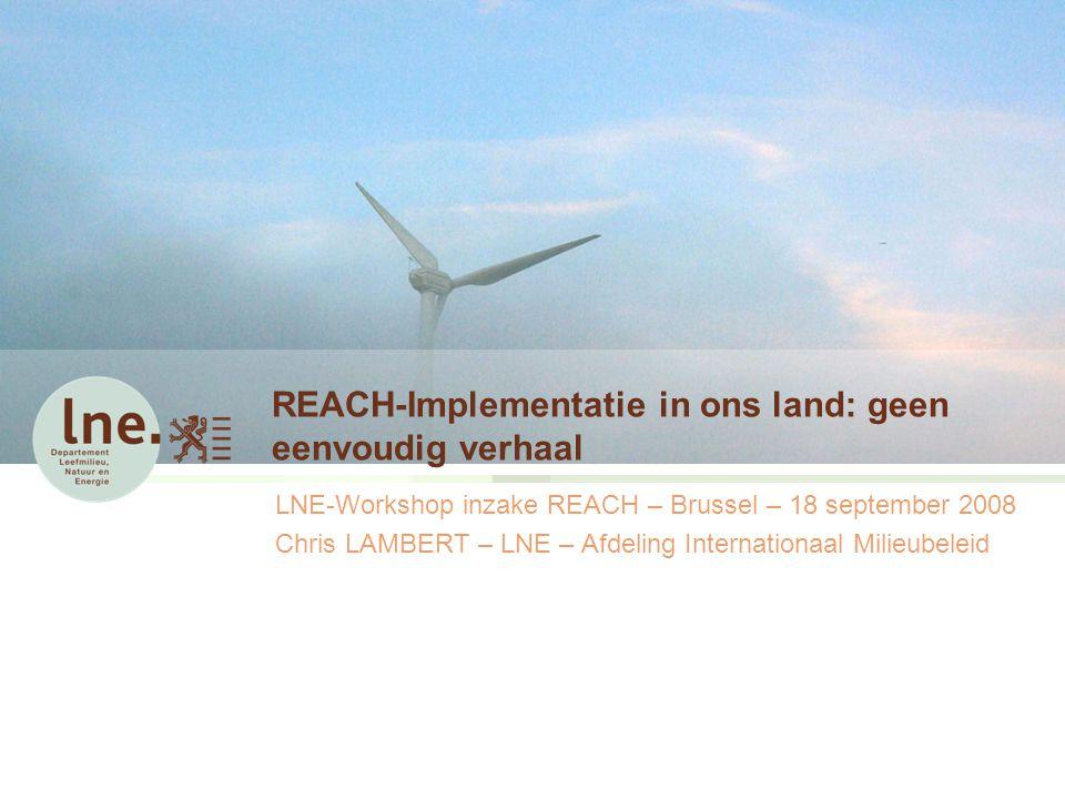REACH Implementatie in ons land12Chris LAMBERT LNE – AIM Andere evenementen inzake REACH vanuit of met de steun van overheden 1.Vlarip (zie de uiteenzetting van Mevr.