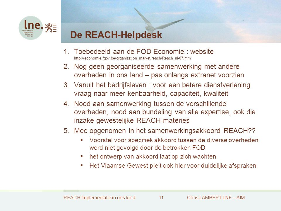 REACH Implementatie in ons land11Chris LAMBERT LNE – AIM De REACH-Helpdesk 1.Toebedeeld aan de FOD Economie : website http://economie.fgov.be/organiza