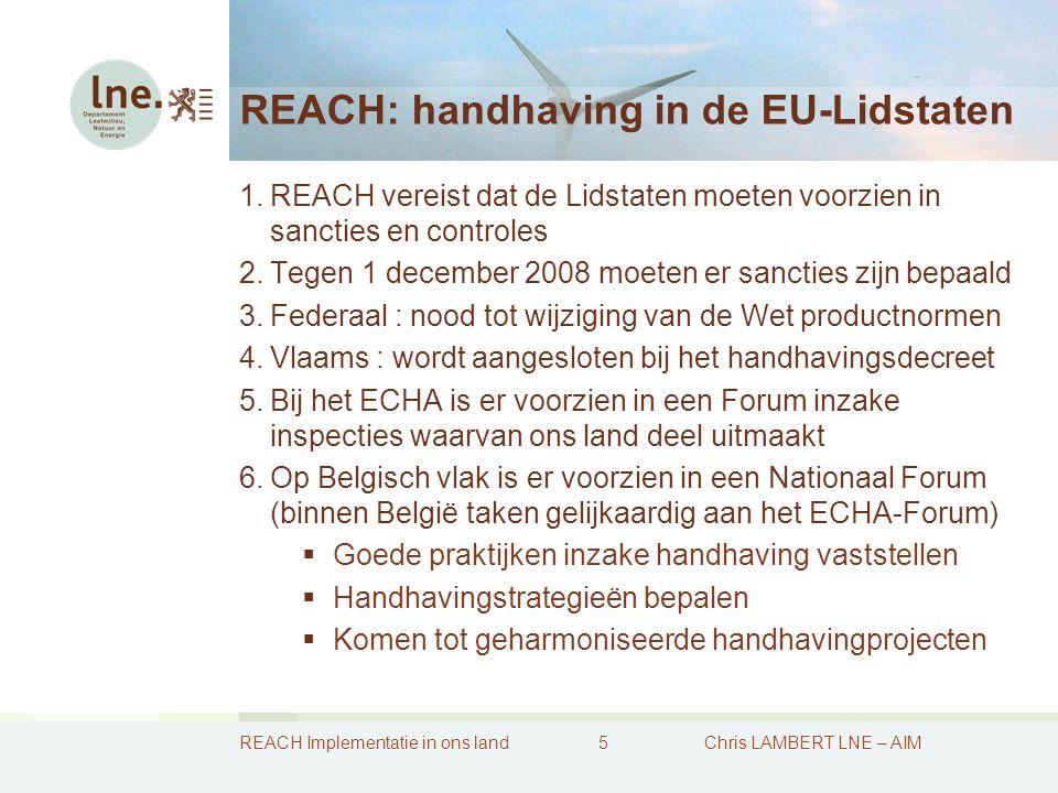 REACH Implementatie in ons land6Chris LAMBERT LNE – AIM REACH: opties voor Lidstaten 1.Recht om stoffen uit het communautaire actieplan te kiezen (en evt.