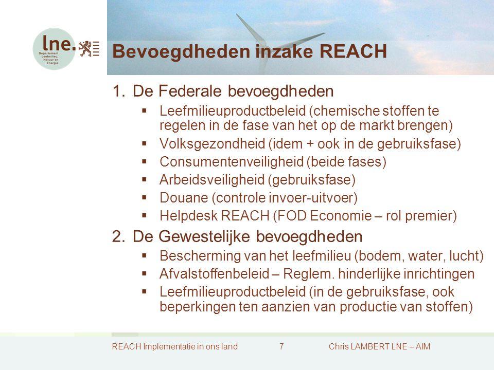 REACH Implementatie in ons land8Chris LAMBERT LNE – AIM Een gecoördineerde implementatie 1.De CCIM Werkgroep REACH Implementation met vertegenwoordigers van alle betrokken overheden (erg gevulde agenda: bv.