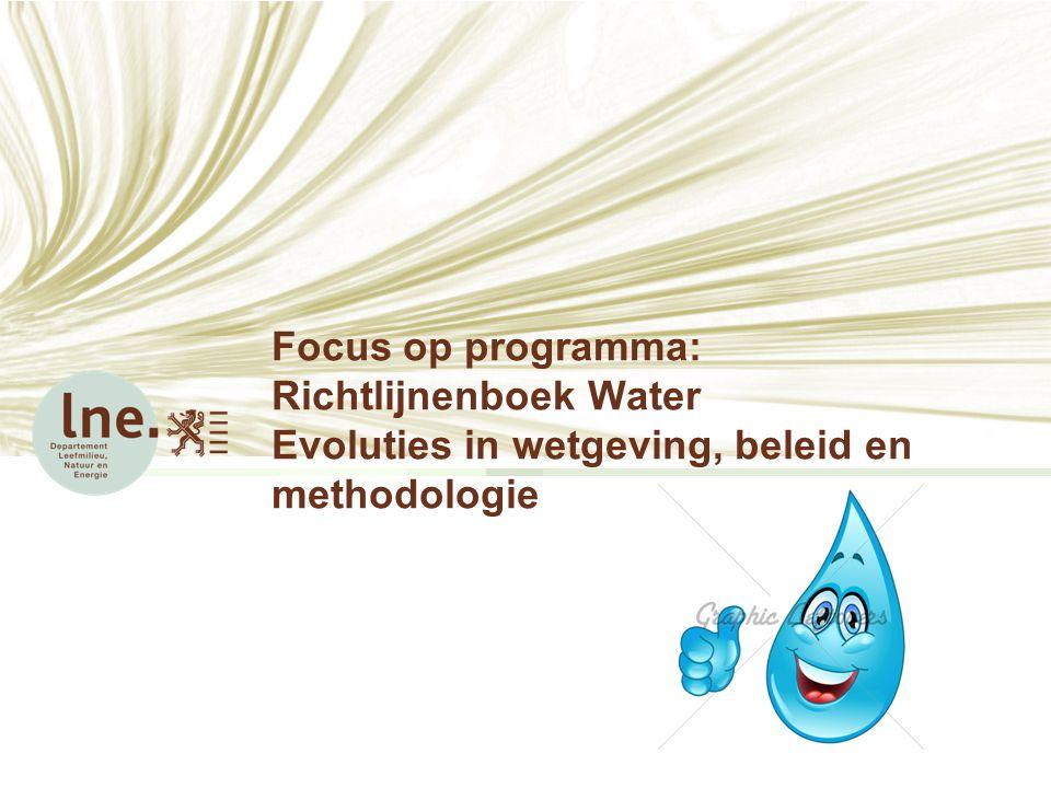 Focus op programma: Richtlijnenboek Water Evoluties in wetgeving, beleid en methodologie