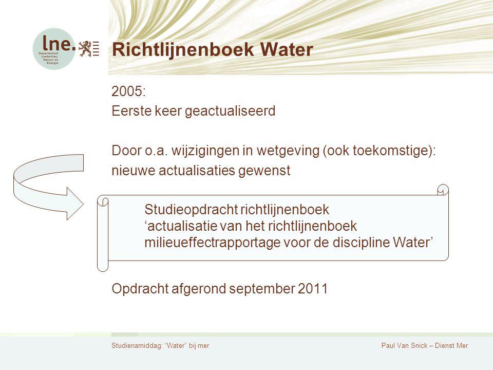 Studienamiddag: Water bij merPaul Van Snick – Dienst Mer Richtlijnenboek Water 2005: Eerste keer geactualiseerd Door o.a.