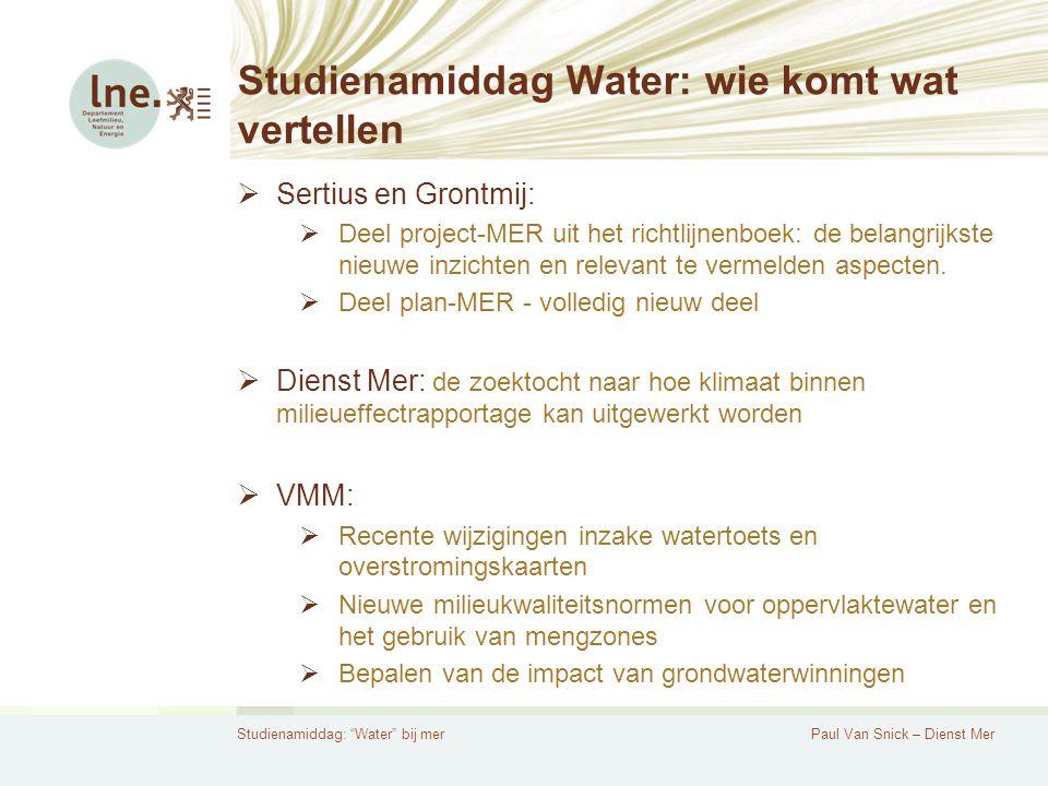 Studienamiddag: Water bij merPaul Van Snick – Dienst Mer Studienamiddag Water: wie komt wat vertellen  Sertius en Grontmij:  Deel project-MER uit het richtlijnenboek: de belangrijkste nieuwe inzichten en relevant te vermelden aspecten.