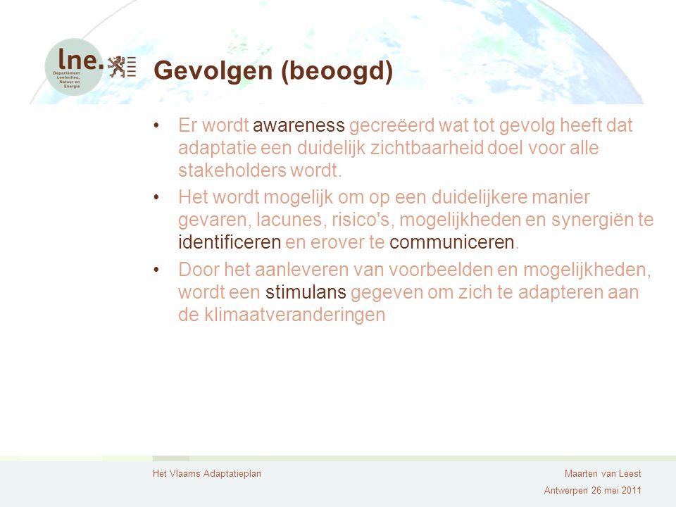 Het Vlaams AdaptatieplanMaarten van Leest Antwerpen 26 mei 2011 Gevolgen (beoogd) Er wordt awareness gecreëerd wat tot gevolg heeft dat adaptatie een