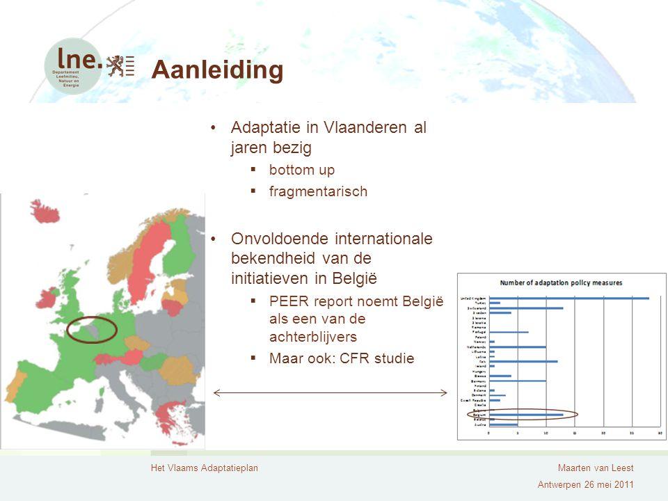 Het Vlaams AdaptatieplanMaarten van Leest Antwerpen 26 mei 2011 Toezeggingen Europees groenboek en witboek Verwacht: EU aanbeveling voor 2012 Vlaams Klimaatbeleids plan (2006) De uitwerking van een Vlaams adaptatieplan is de centrale doelstelling.