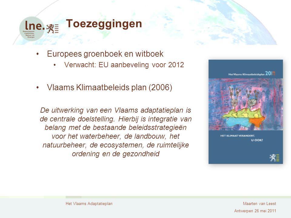 Het Vlaams AdaptatieplanMaarten van Leest Antwerpen 26 mei 2011 Toezeggingen Europees groenboek en witboek Verwacht: EU aanbeveling voor 2012 Vlaams K