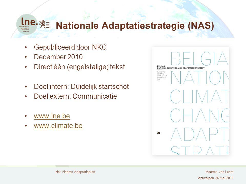 Het Vlaams AdaptatieplanMaarten van Leest Antwerpen 26 mei 2011 Nationale Adaptatiestrategie (NAS) Gepubliceerd door NKC December 2010 Direct één (eng