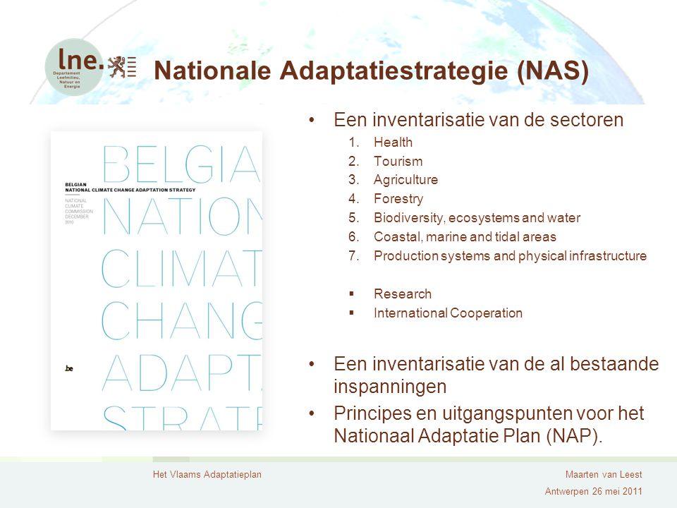 Het Vlaams AdaptatieplanMaarten van Leest Antwerpen 26 mei 2011 Nationale Adaptatiestrategie (NAS) Een inventarisatie van de sectoren 1.Health 2.Touri