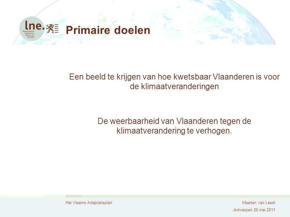 Het Vlaams AdaptatieplanMaarten van Leest Antwerpen 26 mei 2011 Primaire doelen Een beeld te krijgen van hoe kwetsbaar Vlaanderen is voor de klimaatve