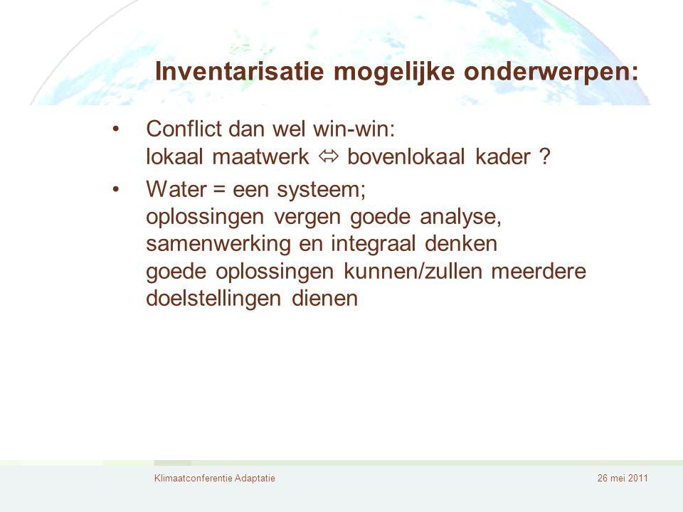 Klimaatconferentie Adaptatie26 mei 2011 Inventarisatie mogelijke onderwerpen: Conflict dan wel win-win: lokaal maatwerk  bovenlokaal kader .