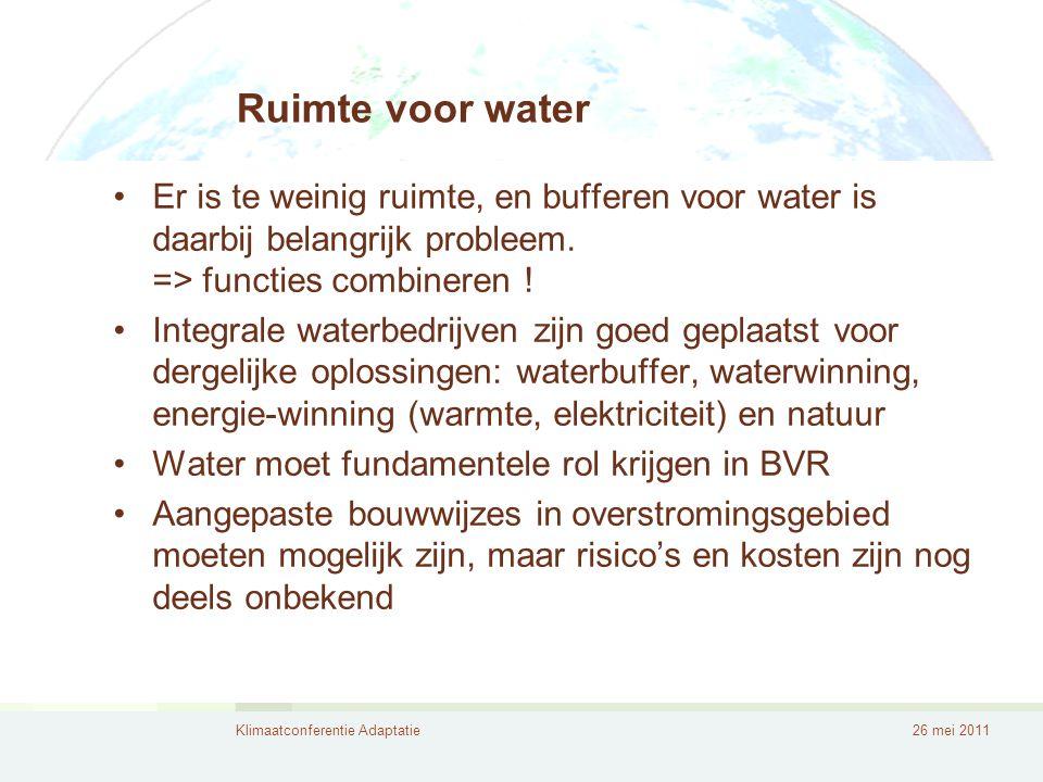 Klimaatconferentie Adaptatie26 mei 2011 Ruimte voor water Er is te weinig ruimte, en bufferen voor water is daarbij belangrijk probleem.