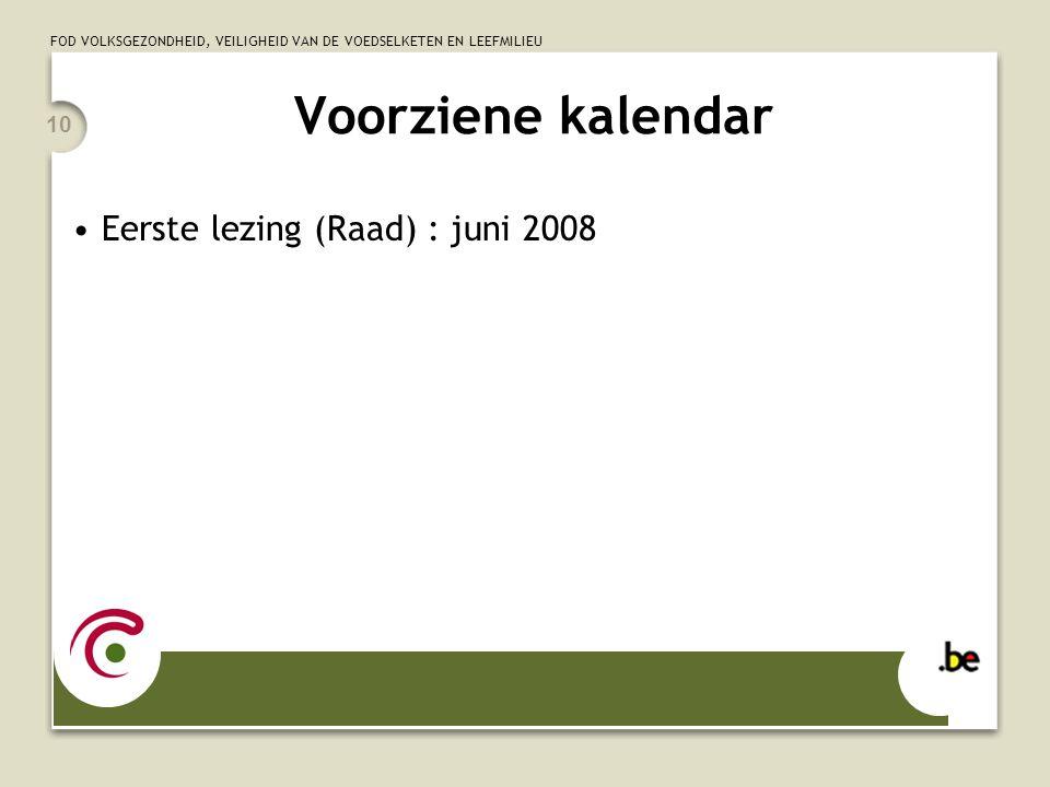 FOD VOLKSGEZONDHEID, VEILIGHEID VAN DE VOEDSELKETEN EN LEEFMILIEU 10 Voorziene kalendar Eerste lezing (Raad) : juni 2008