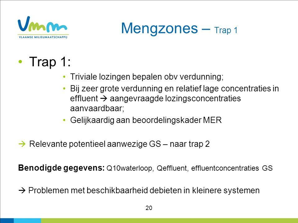 20 Mengzones – Trap 1 Trap 1: Triviale lozingen bepalen obv verdunning; Bij zeer grote verdunning en relatief lage concentraties in effluent  aangevr