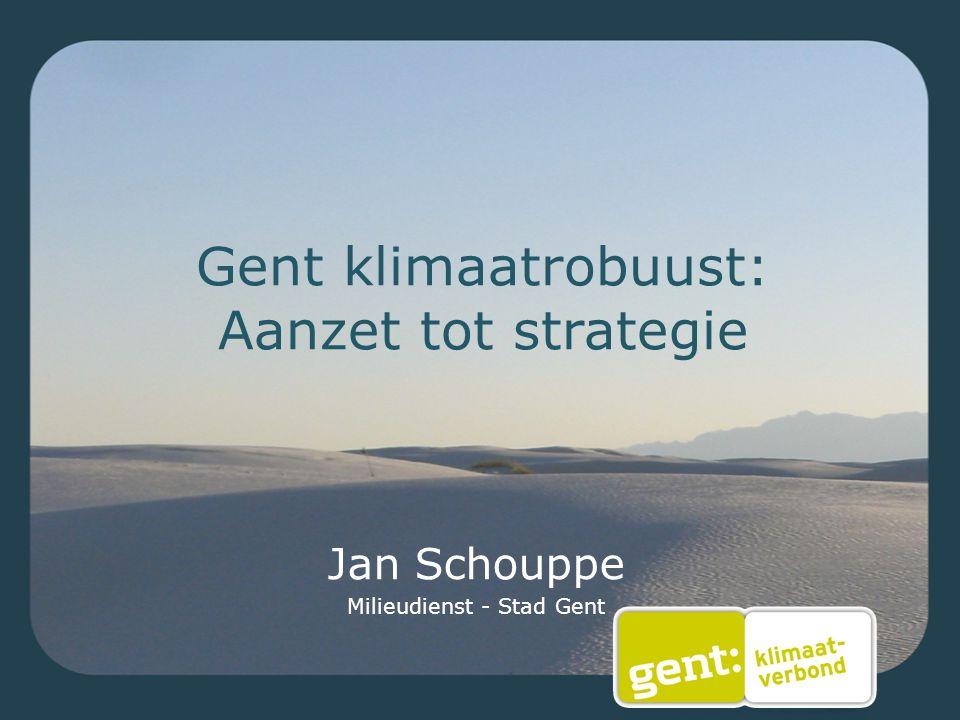 Gent klimaatrobuust: Aanzet tot strategie Jan Schouppe Milieudienst - Stad Gent