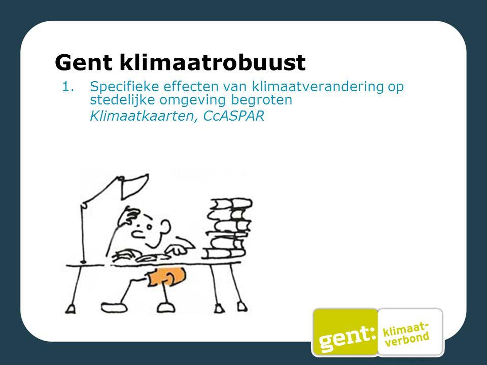 Gent klimaatrobuust 1.Specifieke effecten van klimaatverandering op stedelijke omgeving begroten Klimaatkaarten, CcASPAR