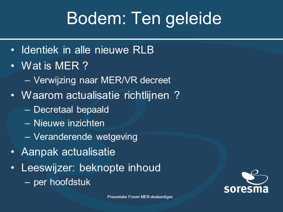 Presentatie Forum MER-deskundigen Bodem: Ten geleide Identiek in alle nieuwe RLB Wat is MER .