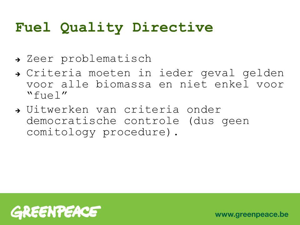 Fuel Quality Directive  Zeer problematisch  Criteria moeten in ieder geval gelden voor alle biomassa en niet enkel voor fuel  Uitwerken van criteria onder democratische controle (dus geen comitology procedure).