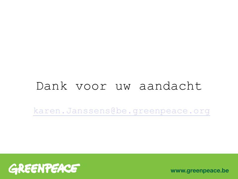 Dank voor uw aandacht karen.Janssens@be.greenpeace.org