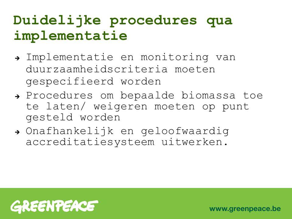 Duidelijke procedures qua implementatie  Implementatie en monitoring van duurzaamheidscriteria moeten gespecifieerd worden  Procedures om bepaalde biomassa toe te laten/ weigeren moeten op punt gesteld worden  Onafhankelijk en geloofwaardig accreditatiesysteem uitwerken.