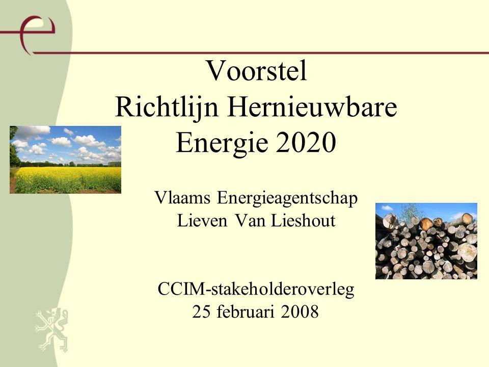 Voorstel Richtlijn Hernieuwbare Energie 2020 Vlaams Energieagentschap Lieven Van Lieshout CCIM-stakeholderoverleg 25 februari 2008
