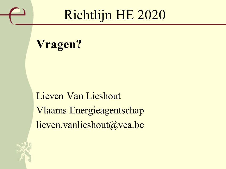 Richtlijn HE 2020 Vragen? Lieven Van Lieshout Vlaams Energieagentschap lieven.vanlieshout@vea.be