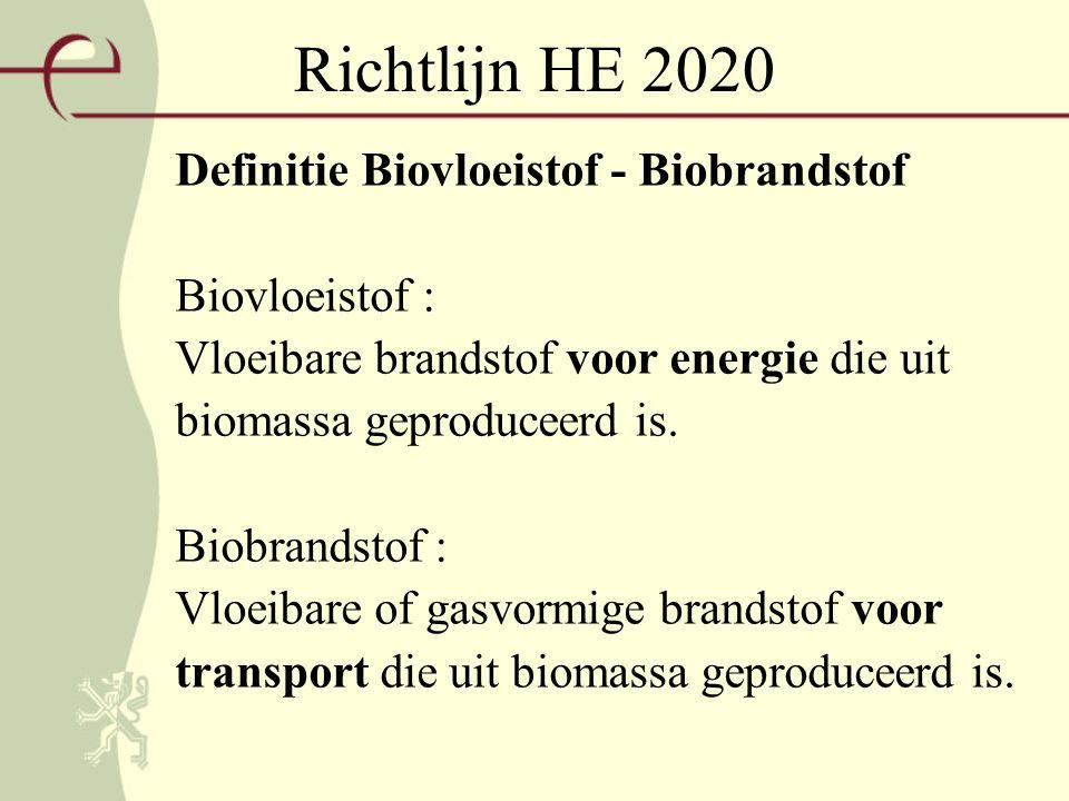 Richtlijn HE 2020 Definitie Biovloeistof - Biobrandstof Biovloeistof : Vloeibare brandstof voor energie die uit biomassa geproduceerd is.