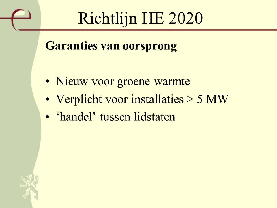 Richtlijn HE 2020 Garanties van oorsprong Nieuw voor groene warmte Verplicht voor installaties > 5 MW 'handel' tussen lidstaten