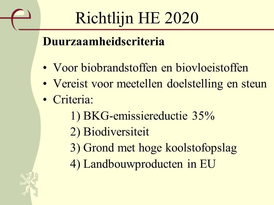 Richtlijn HE 2020 Duurzaamheidscriteria Voor biobrandstoffen en biovloeistoffen Vereist voor meetellen doelstelling en steun Criteria: 1) BKG-emissiereductie 35% 2) Biodiversiteit 3) Grond met hoge koolstofopslag 4) Landbouwproducten in EU