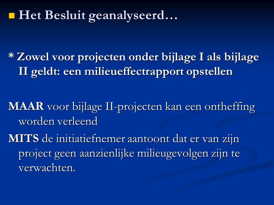 * Zowel voor projecten onder bijlage I als bijlage II geldt: een milieueffectrapport opstellen MAAR voor bijlage II-projecten kan een ontheffing worden verleend MITS de initiatiefnemer aantoont dat er van zijn project geen aanzienlijke milieugevolgen zijn te verwachten.