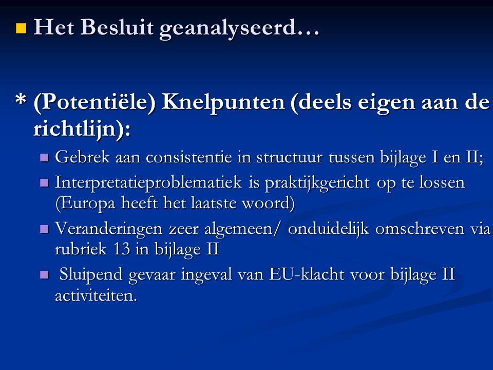 * (Potentiële) Knelpunten (deels eigen aan de richtlijn): Gebrek aan consistentie in structuur tussen bijlage I en II; Gebrek aan consistentie in structuur tussen bijlage I en II; Interpretatieproblematiek is praktijkgericht op te lossen (Europa heeft het laatste woord) Interpretatieproblematiek is praktijkgericht op te lossen (Europa heeft het laatste woord) Veranderingen zeer algemeen/ onduidelijk omschreven via rubriek 13 in bijlage II Veranderingen zeer algemeen/ onduidelijk omschreven via rubriek 13 in bijlage II Sluipend gevaar ingeval van EU-klacht voor bijlage II activiteiten.
