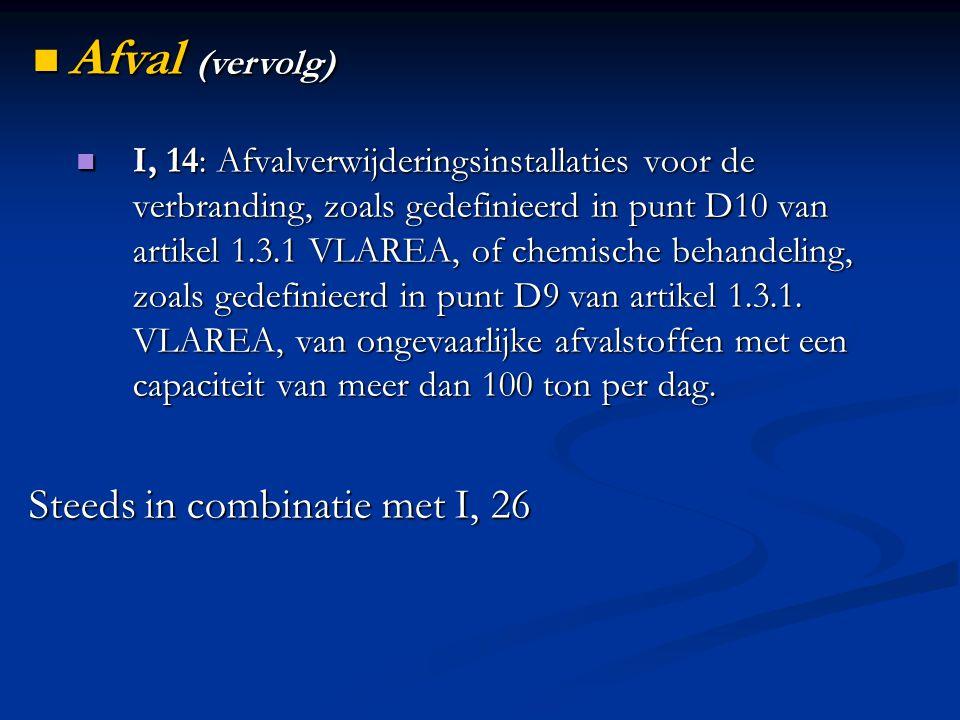 I, 14: Afvalverwijderingsinstallaties voor de verbranding, zoals gedefinieerd in punt D10 van artikel 1.3.1 VLAREA, of chemische behandeling, zoals gedefinieerd in punt D9 van artikel 1.3.1.