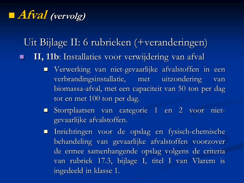 Uit Bijlage II: 6 rubrieken (+veranderingen) II, 11b: Installaties voor verwijdering van afval II, 11b: Installaties voor verwijdering van afval Verwe