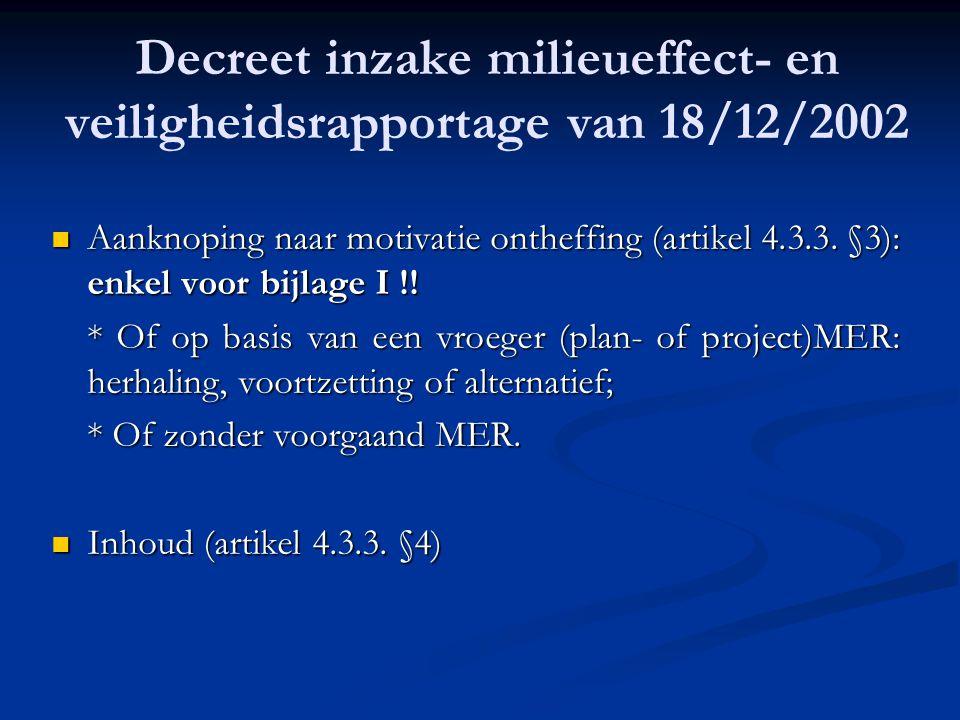 Decreet inzake milieueffect- en veiligheidsrapportage van 18/12/2002 Aanknoping naar motivatie ontheffing (artikel 4.3.3. §3): enkel voor bijlage I !!