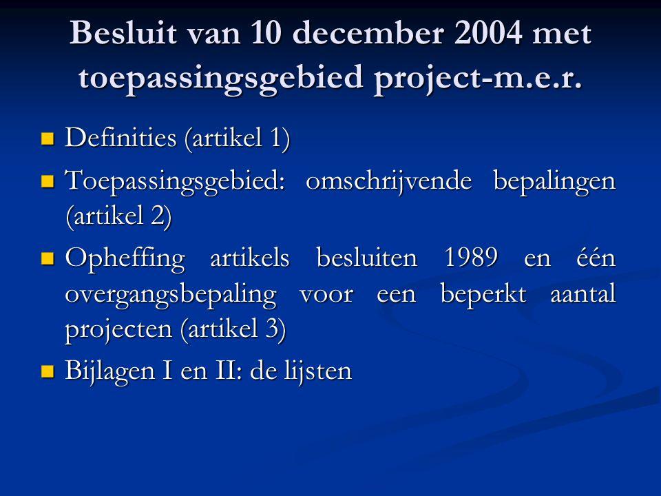 Besluit van 10 december 2004 met toepassingsgebied project-m.e.r. Definities (artikel 1) Definities (artikel 1) Toepassingsgebied: omschrijvende bepal