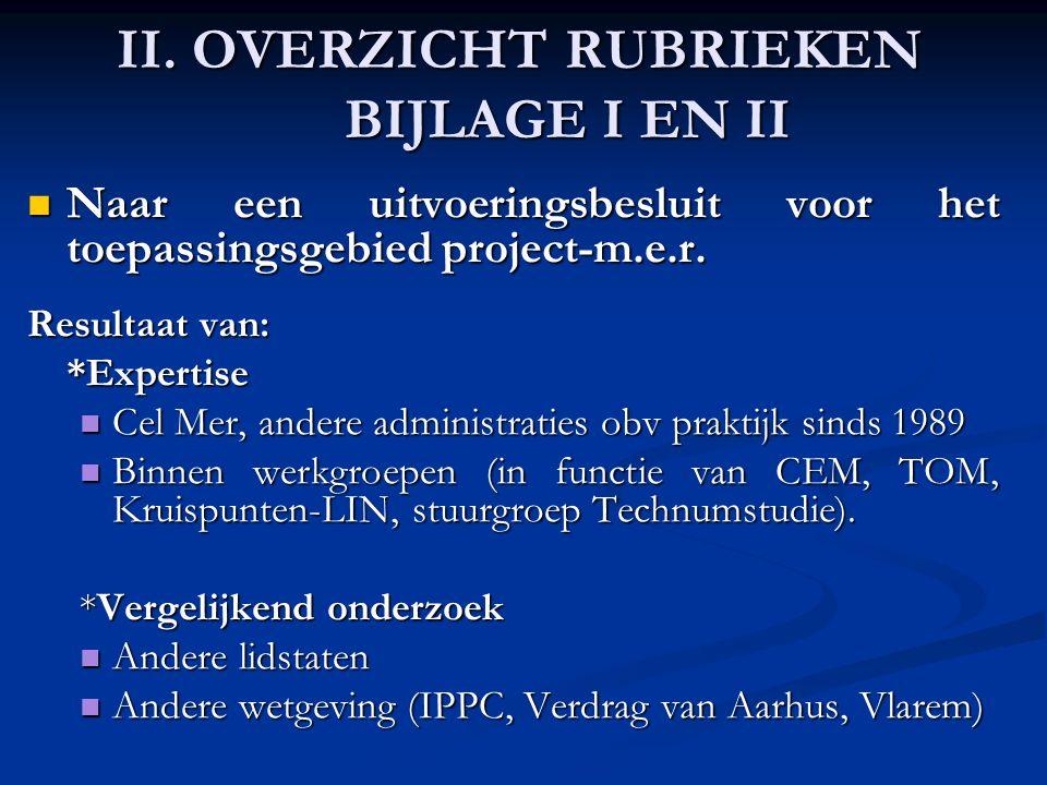 II. OVERZICHT RUBRIEKEN BIJLAGE I EN II Naar een uitvoeringsbesluit voor het toepassingsgebied project-m.e.r. Naar een uitvoeringsbesluit voor het toe