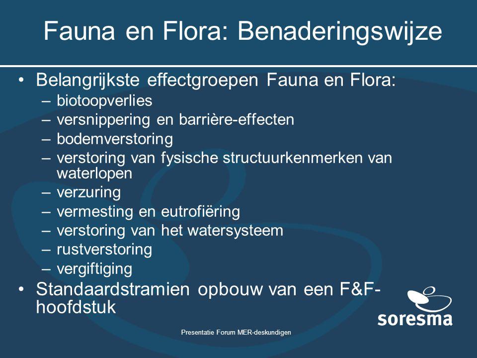 Presentatie Forum MER-deskundigen Fauna en Flora: Benaderingswijze Belangrijkste effectgroepen Fauna en Flora: –biotoopverlies –versnippering en barri